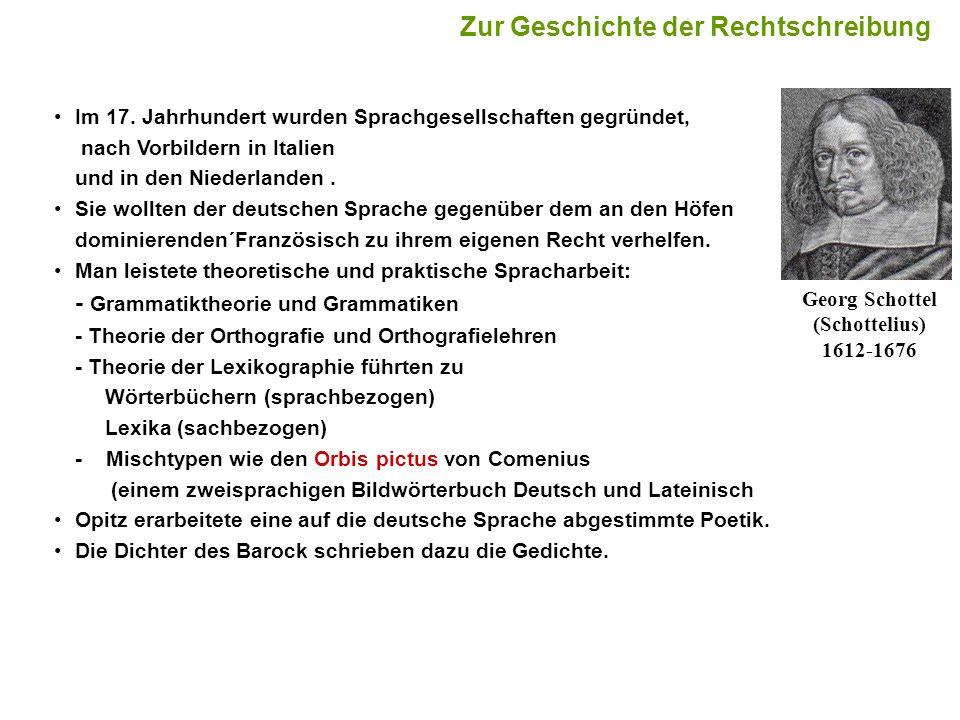 3 Im 17. Jahrhundert wurden Sprachgesellschaften gegründet, nach Vorbildern in Italien und in den Niederlanden. Sie wollten der deutschen Sprache gege