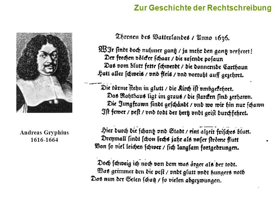 4 Andreas Gryphius 1616-1664 Zur Geschichte der Rechtschreibung