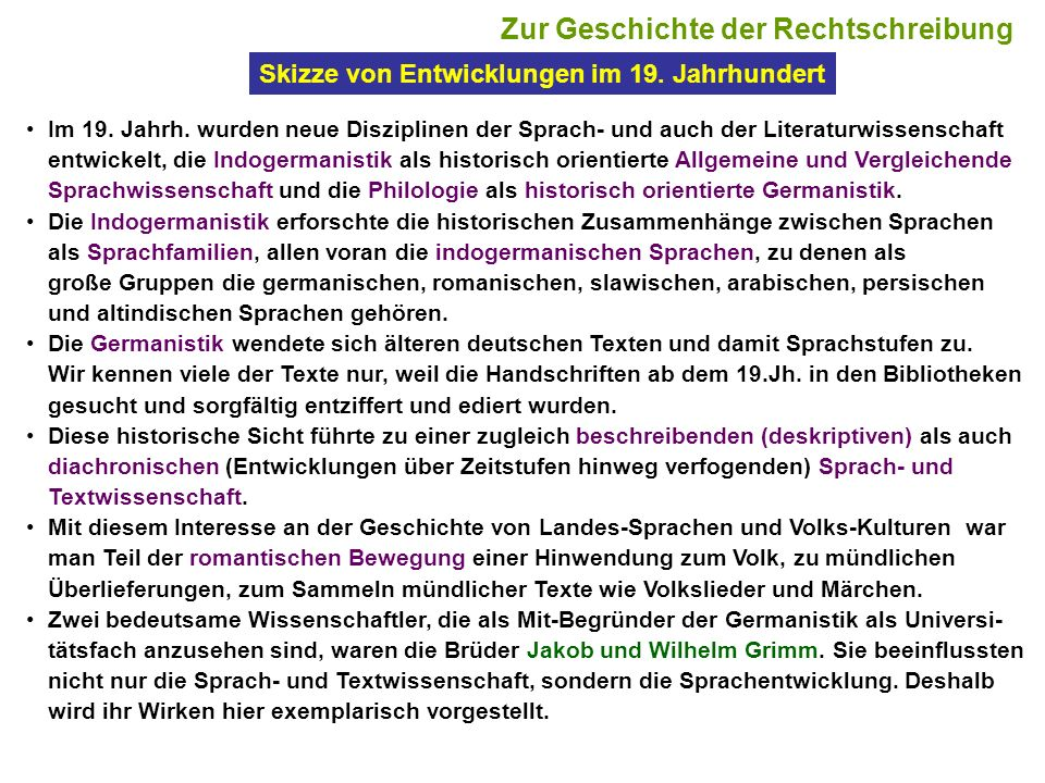 6 Im 19. Jahrh. wurden neue Disziplinen der Sprach- und auch der Literaturwissenschaft entwickelt, die Indogermanistik als historisch orientierte Allg