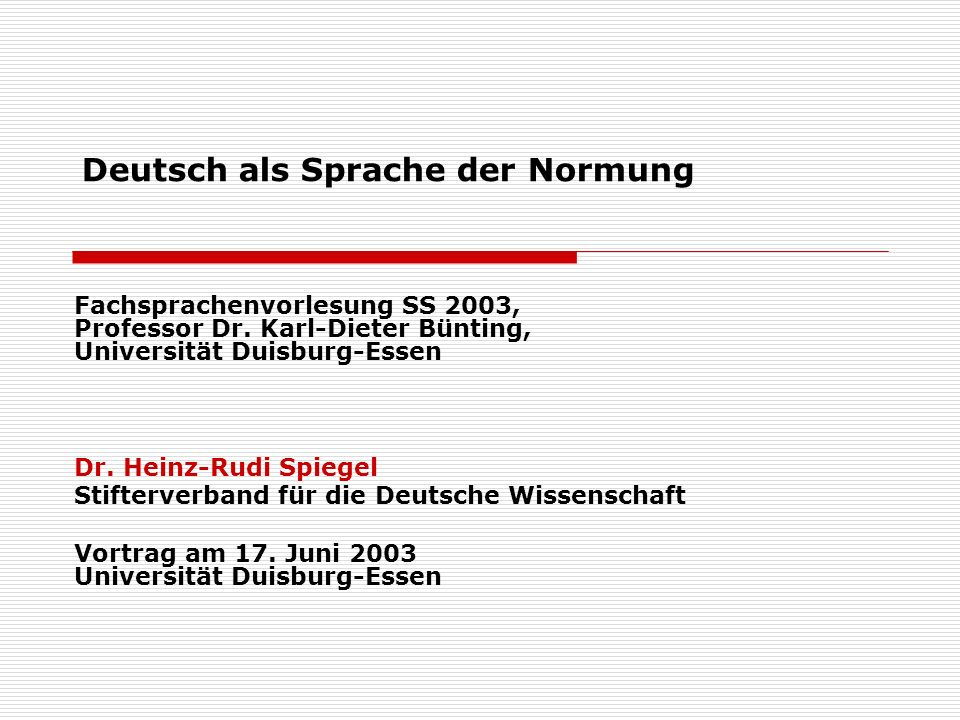 Deutsch als Sprache der Normung Fachsprachenvorlesung SS 2003, Professor Dr. Karl-Dieter Bünting, Universität Duisburg-Essen Dr. Heinz-Rudi Spiegel St