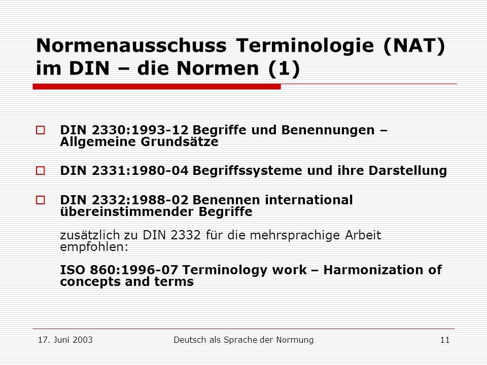 17. Juni 2003Deutsch als Sprache der Normung11 Normenausschuss Terminologie (NAT) im DIN – die Normen (1) DIN 2330:1993-12 Begriffe und Benennungen –