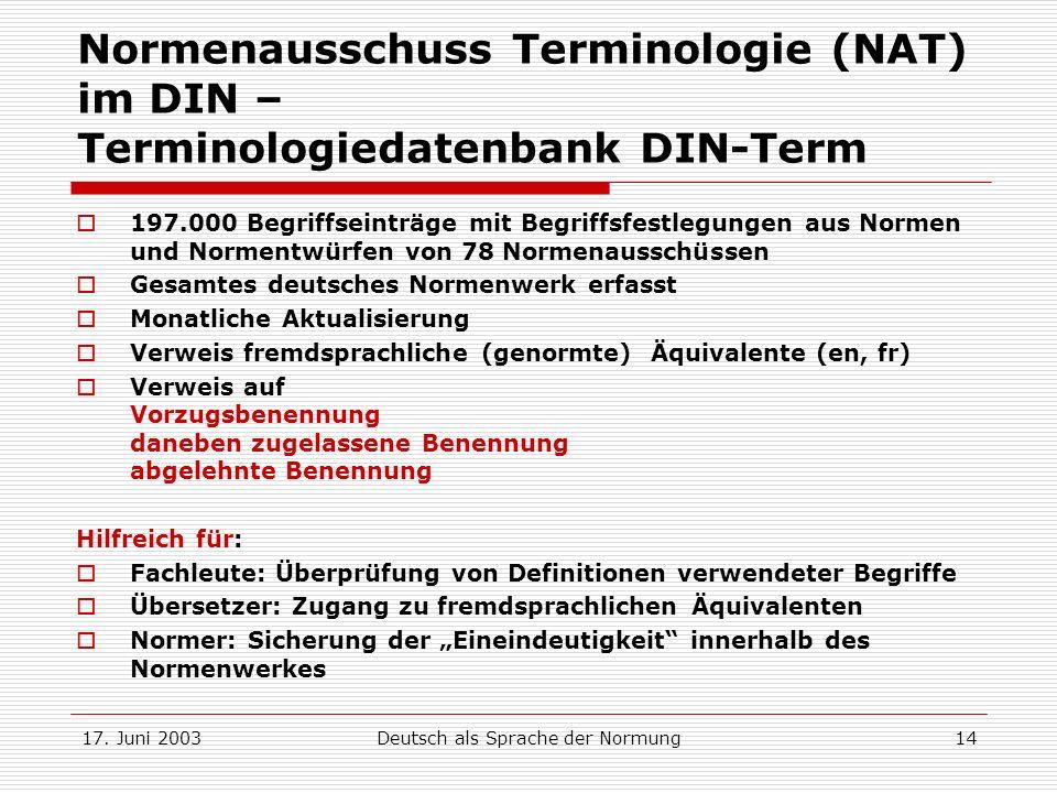 17. Juni 2003Deutsch als Sprache der Normung14 Normenausschuss Terminologie (NAT) im DIN – Terminologiedatenbank DIN-Term 197.000 Begriffseinträge mit