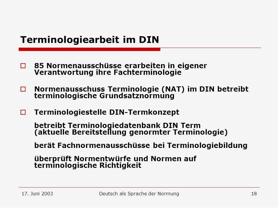 17. Juni 2003Deutsch als Sprache der Normung18 Terminologiearbeit im DIN 85 Normenausschüsse erarbeiten in eigener Verantwortung ihre Fachterminologie