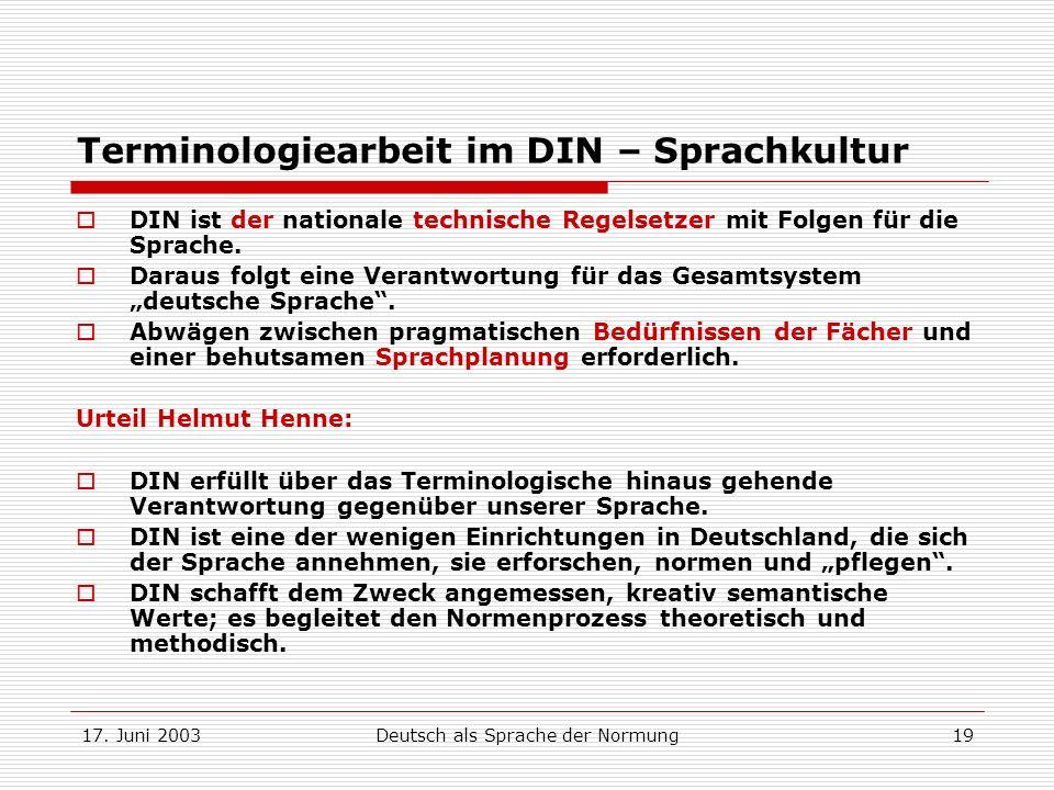 17. Juni 2003Deutsch als Sprache der Normung19 Terminologiearbeit im DIN – Sprachkultur DIN ist der nationale technische Regelsetzer mit Folgen für di