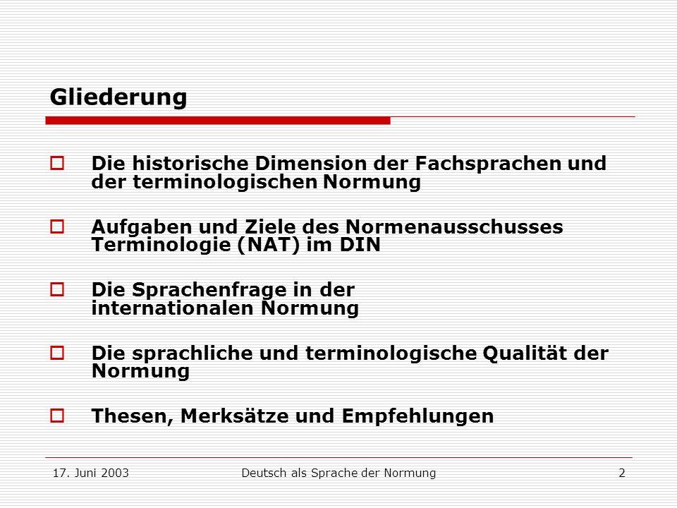 17. Juni 2003Deutsch als Sprache der Normung2 Gliederung Die historische Dimension der Fachsprachen und der terminologischen Normung Aufgaben und Ziel