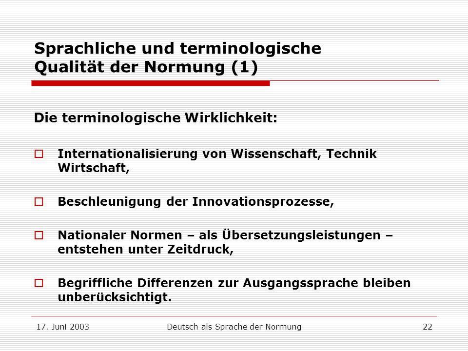 17. Juni 2003Deutsch als Sprache der Normung22 Sprachliche und terminologische Qualität der Normung (1) Die terminologische Wirklichkeit: Internationa