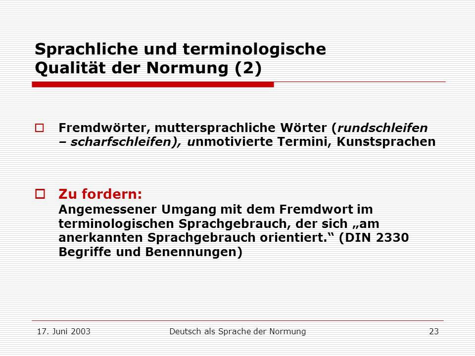 17. Juni 2003Deutsch als Sprache der Normung23 Sprachliche und terminologische Qualität der Normung (2) Fremdwörter, muttersprachliche Wörter (rundsch