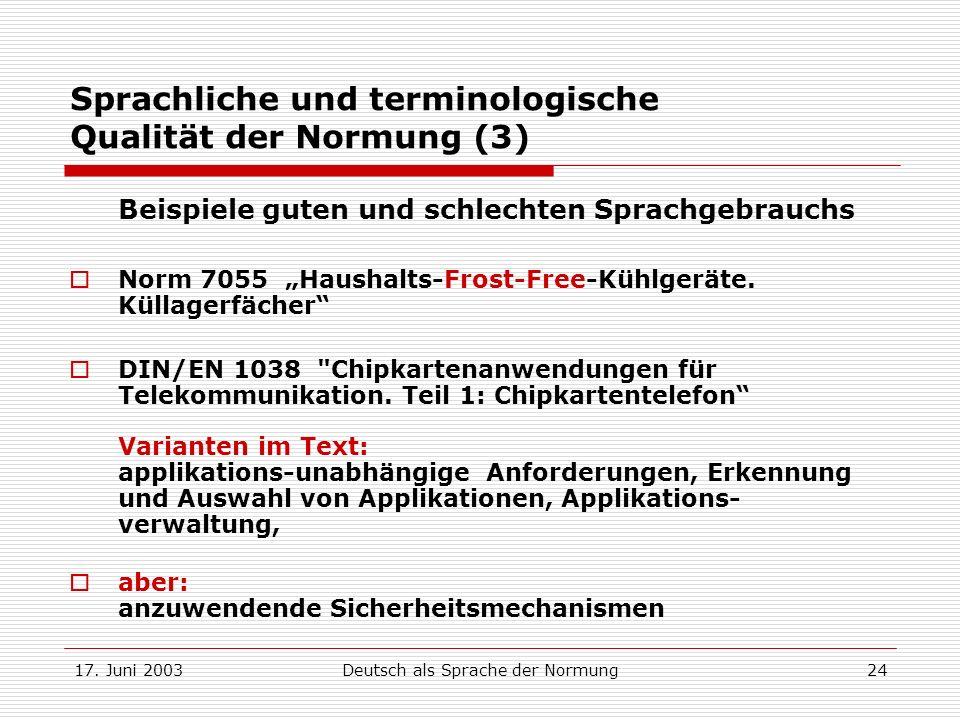 17. Juni 2003Deutsch als Sprache der Normung24 Sprachliche und terminologische Qualität der Normung (3) Beispiele guten und schlechten Sprachgebrauchs