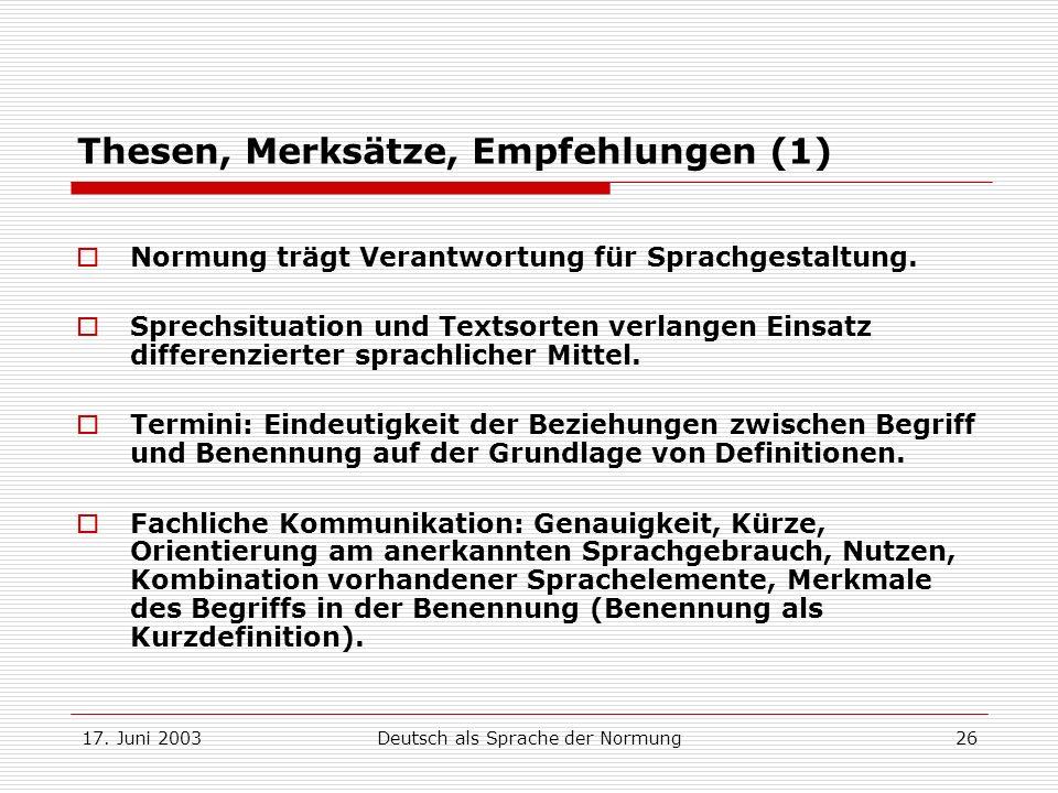 17. Juni 2003Deutsch als Sprache der Normung26 Thesen, Merksätze, Empfehlungen (1) Normung trägt Verantwortung für Sprachgestaltung. Sprechsituation u