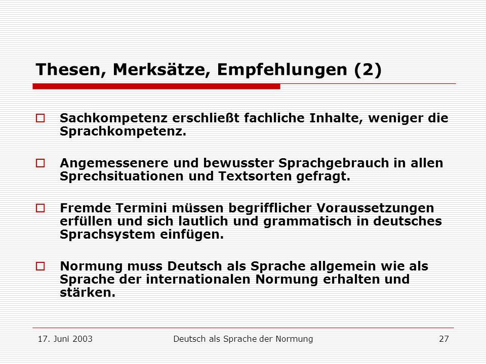 17. Juni 2003Deutsch als Sprache der Normung27 Thesen, Merksätze, Empfehlungen (2) Sachkompetenz erschließt fachliche Inhalte, weniger die Sprachkompe
