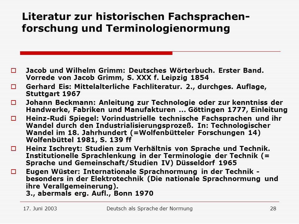 17. Juni 2003Deutsch als Sprache der Normung28 Literatur zur historischen Fachsprachen- forschung und Terminologienormung Jacob und Wilhelm Grimm: Deu