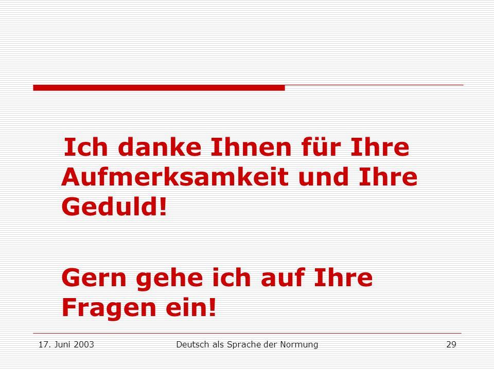 17. Juni 2003Deutsch als Sprache der Normung29 Ich danke Ihnen für Ihre Aufmerksamkeit und Ihre Geduld! Gern gehe ich auf Ihre Fragen ein!