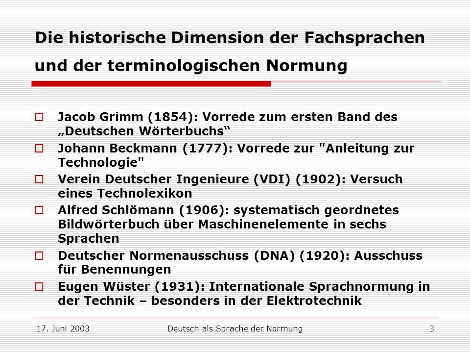 17. Juni 2003Deutsch als Sprache der Normung3 Die historische Dimension der Fachsprachen und der terminologischen Normung Jacob Grimm (1854): Vorrede