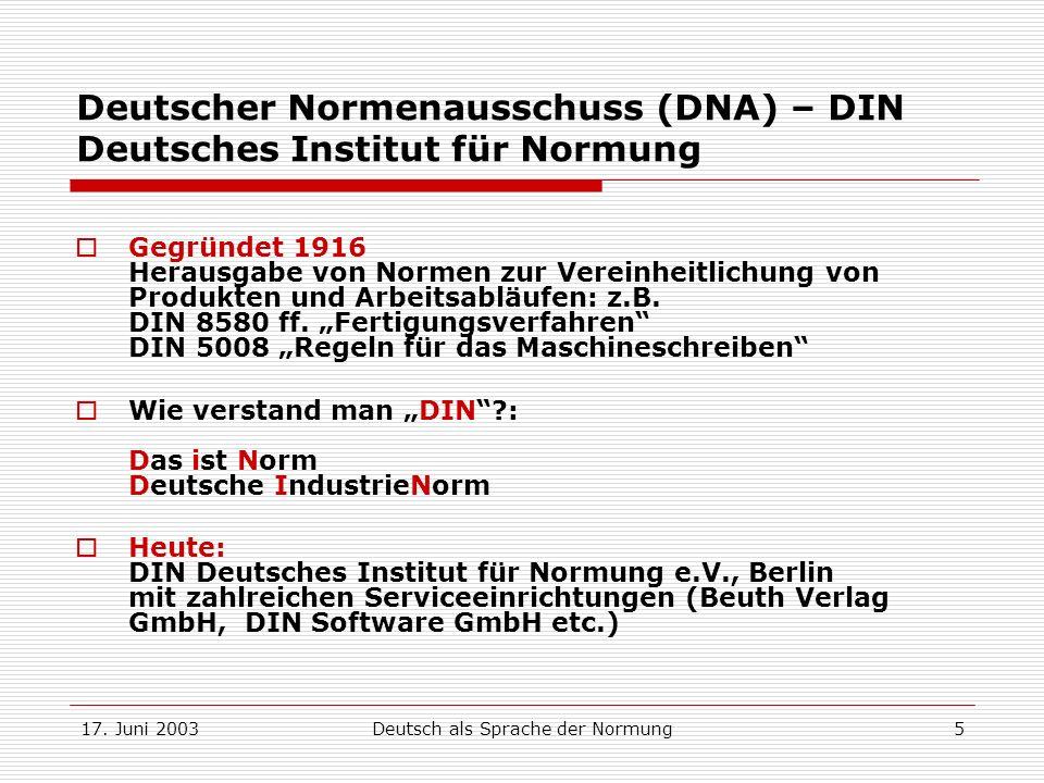 17. Juni 2003Deutsch als Sprache der Normung5 Deutscher Normenausschuss (DNA) – DIN Deutsches Institut für Normung Gegründet 1916 Herausgabe von Norme