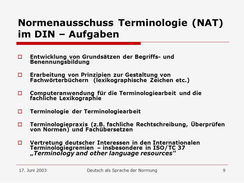 17. Juni 2003Deutsch als Sprache der Normung9 Normenausschuss Terminologie (NAT) im DIN – Aufgaben Entwicklung von Grundsätzen der Begriffs- und Benen