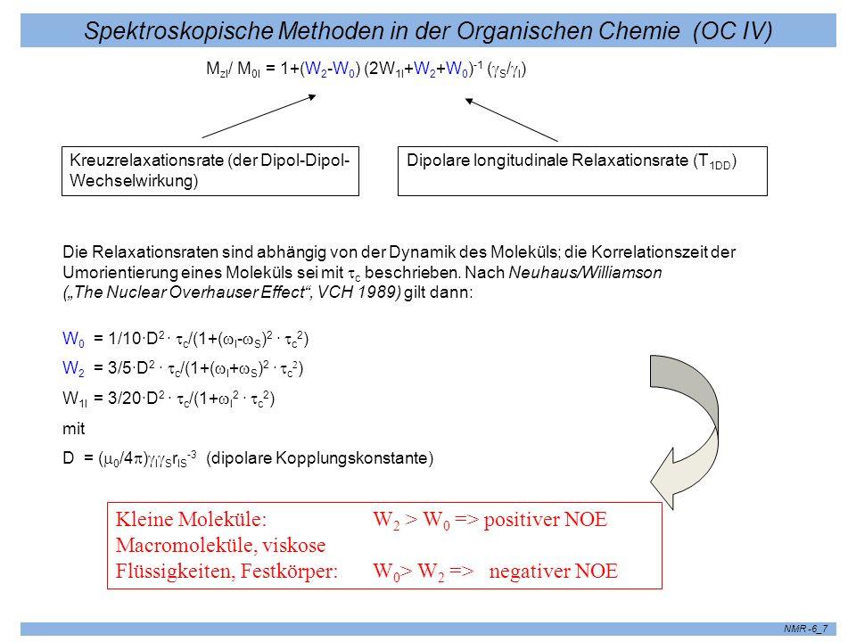 Spektroskopische Methoden in der Organischen Chemie (OC IV) NMR -6_7 M zI / M 0I = 1+(W 2 -W 0 ) (2W 1I +W 2 +W 0 ) -1 ( S / I ) Kreuzrelaxationsrate