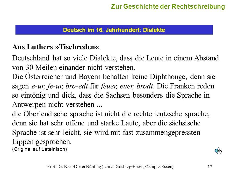 Prof. Dr. Karl-Dieter Bünting (Univ. Duisburg-Essen, Campus Essen)17 Deutsch im 16. Jahrhundert: Dialekte Aus Luthers »Tischreden« Deutschland hat so