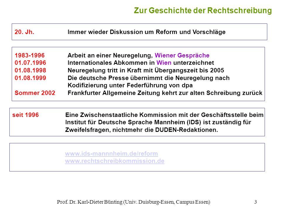 Prof. Dr. Karl-Dieter Bünting (Univ. Duisburg-Essen, Campus Essen)3 Zur Geschichte der Rechtschreibung 20. Jh.Immer wieder Diskussion um Reform und Vo