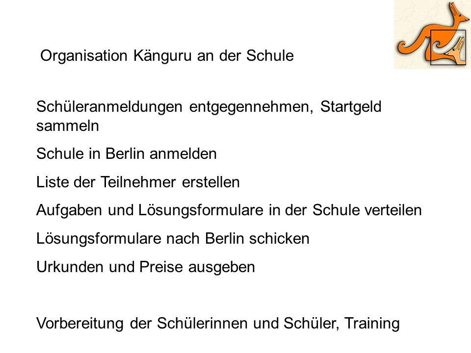 Organisation Känguru an der Schule Schüleranmeldungen entgegennehmen, Startgeld sammeln Schule in Berlin anmelden Liste der Teilnehmer erstellen Aufga