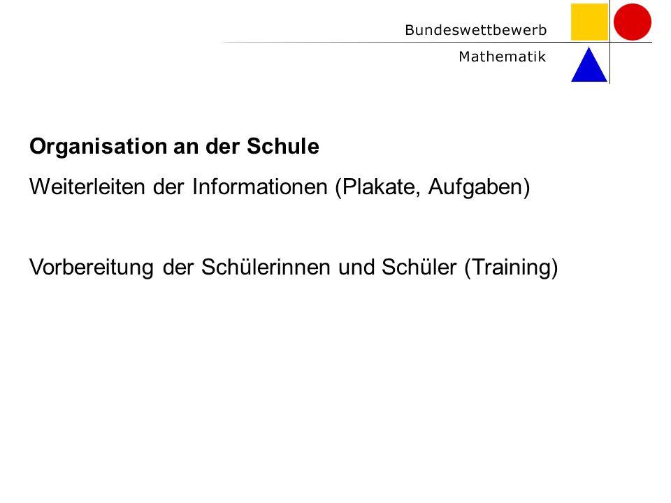 Organisation an der Schule Weiterleiten der Informationen (Plakate, Aufgaben) Vorbereitung der Schülerinnen und Schüler (Training)