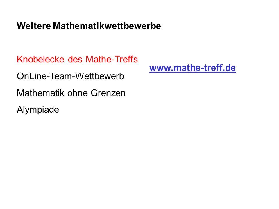 Weitere Mathematikwettbewerbe Knobelecke des Mathe-Treffs OnLine-Team-Wettbewerb Mathematik ohne Grenzen Alympiade www.mathe-treff.de