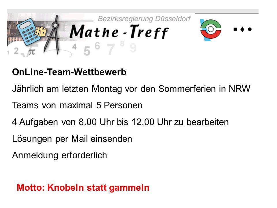 OnLine-Team-Wettbewerb Jährlich am letzten Montag vor den Sommerferien in NRW Teams von maximal 5 Personen 4 Aufgaben von 8.00 Uhr bis 12.00 Uhr zu be
