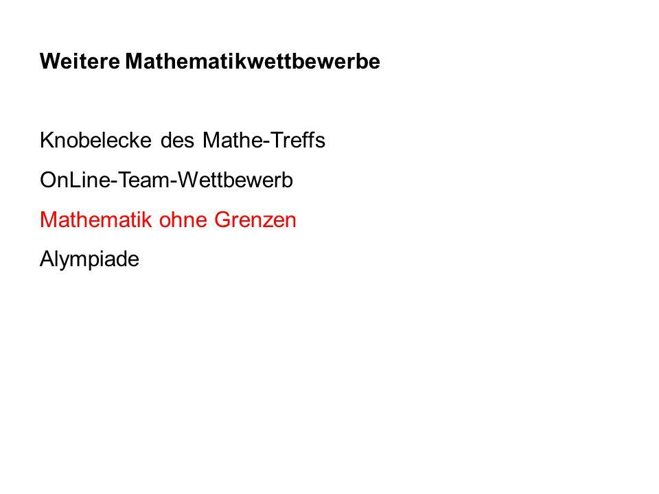 Weitere Mathematikwettbewerbe Knobelecke des Mathe-Treffs OnLine-Team-Wettbewerb Mathematik ohne Grenzen Alympiade