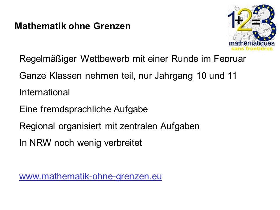 Mathematik ohne Grenzen Regelmäßiger Wettbewerb mit einer Runde im Februar Ganze Klassen nehmen teil, nur Jahrgang 10 und 11 International Eine fremds