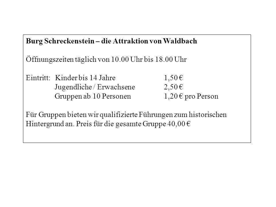 Burg Schreckenstein – die Attraktion von Waldbach Öffnungszeiten täglich von 10.00 Uhr bis 18.00 Uhr Eintritt: Kinder bis 14 Jahre1,50 Jugendliche / E