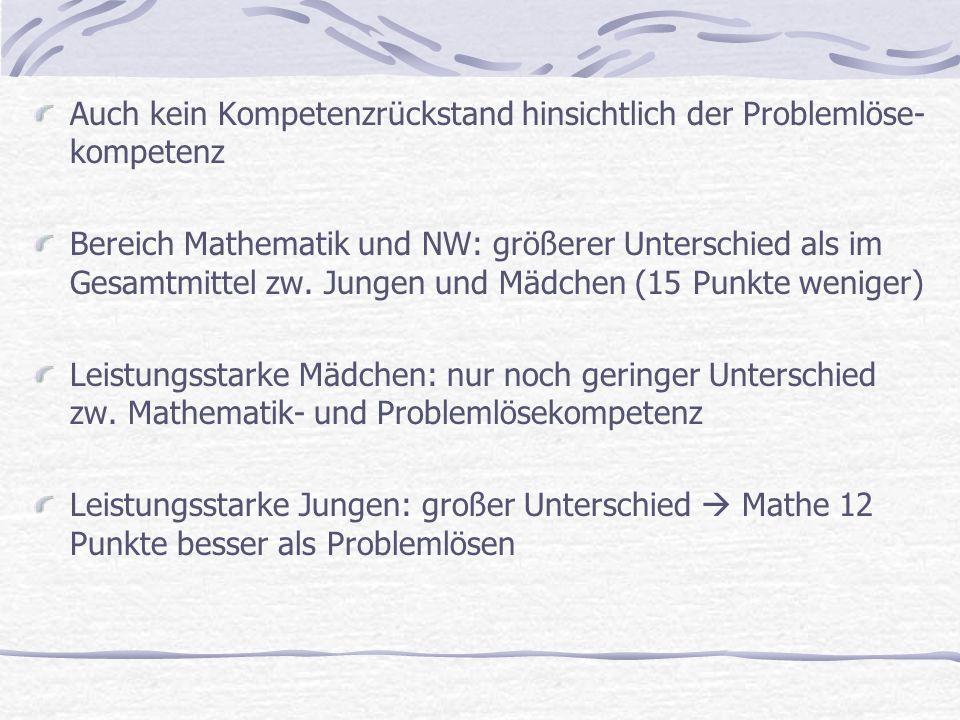 Auch kein Kompetenzrückstand hinsichtlich der Problemlöse- kompetenz Bereich Mathematik und NW: größerer Unterschied als im Gesamtmittel zw. Jungen un