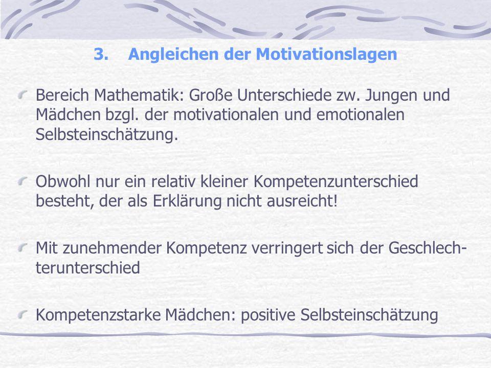 3. Angleichen der Motivationslagen Bereich Mathematik: Große Unterschiede zw. Jungen und Mädchen bzgl. der motivationalen und emotionalen Selbsteinsch