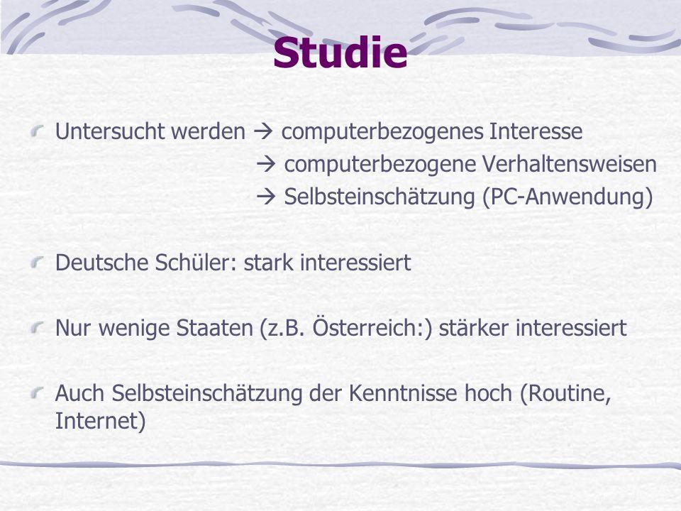 Studie Untersucht werden computerbezogenes Interesse computerbezogene Verhaltensweisen Selbsteinschätzung (PC-Anwendung) Deutsche Schüler: stark inter