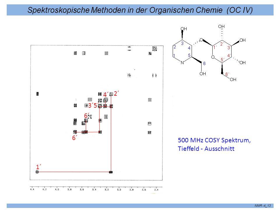 Spektroskopische Methoden in der Organischen Chemie (OC IV) NMR -4_13 1´ 2´ 3´5´ 4´ 6´ 500 MHz COSY Spektrum, Tieffeld - Ausschnitt