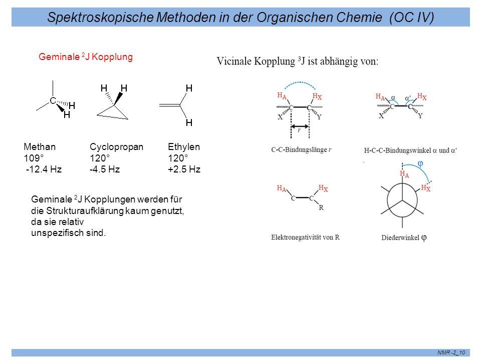 Spektroskopische Methoden in der Organischen Chemie (OC IV) NMR -2_10 Geminale 2 J Kopplung Methan CyclopropanEthylen 109° 120°120° -12.4 Hz -4.5 Hz +
