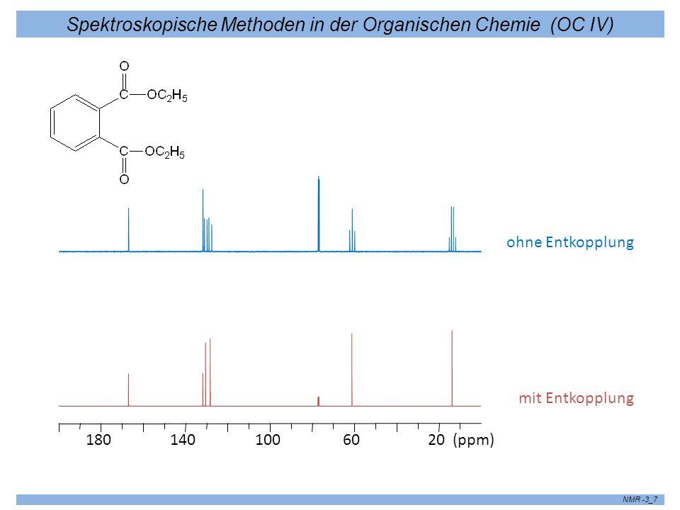 Spektroskopische Methoden in der Organischen Chemie (OC IV) NMR -3_7 2060100140180(ppm) ohne Entkopplung mit Entkopplung