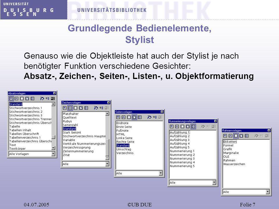 04.07.2005©UB DUEFolie 7 Grundlegende Bedienelemente, Stylist Genauso wie die Objektleiste hat auch der Stylist je nach benötigter Funktion verschiede