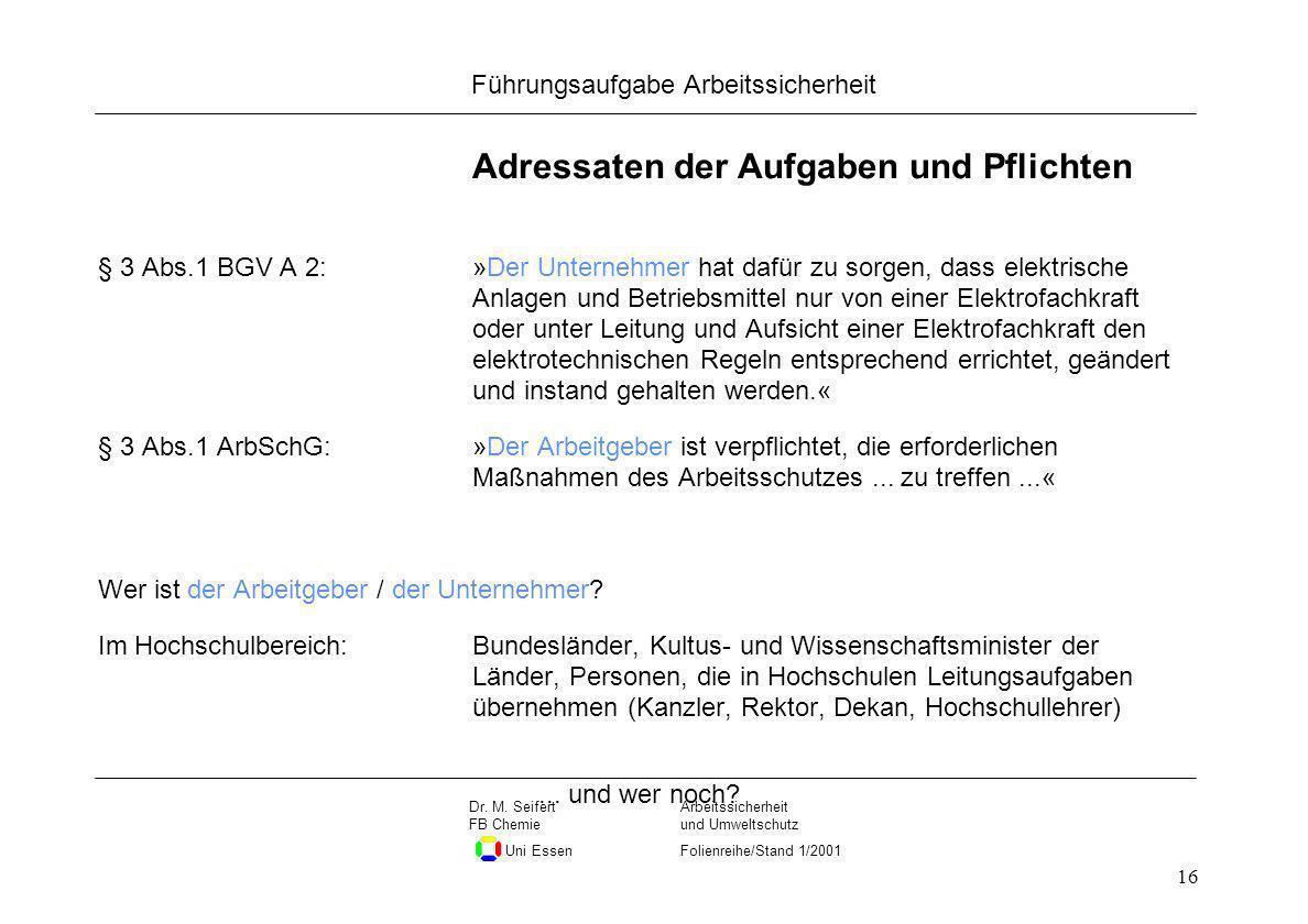 Seite 16 Führungsaufgabe Arbeitssicherheit Dateiname Arbeitssicherheit und Umweltschutz Folienreihe/Stand 1/2001 Dr. M. Seifert FB Chemie Uni Essen 16
