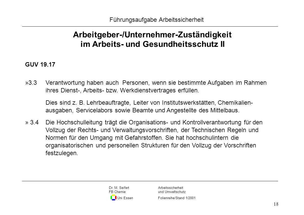 Seite 18 Führungsaufgabe Arbeitssicherheit Dateiname Arbeitssicherheit und Umweltschutz Folienreihe/Stand 1/2001 Dr. M. Seifert FB Chemie Uni Essen 18