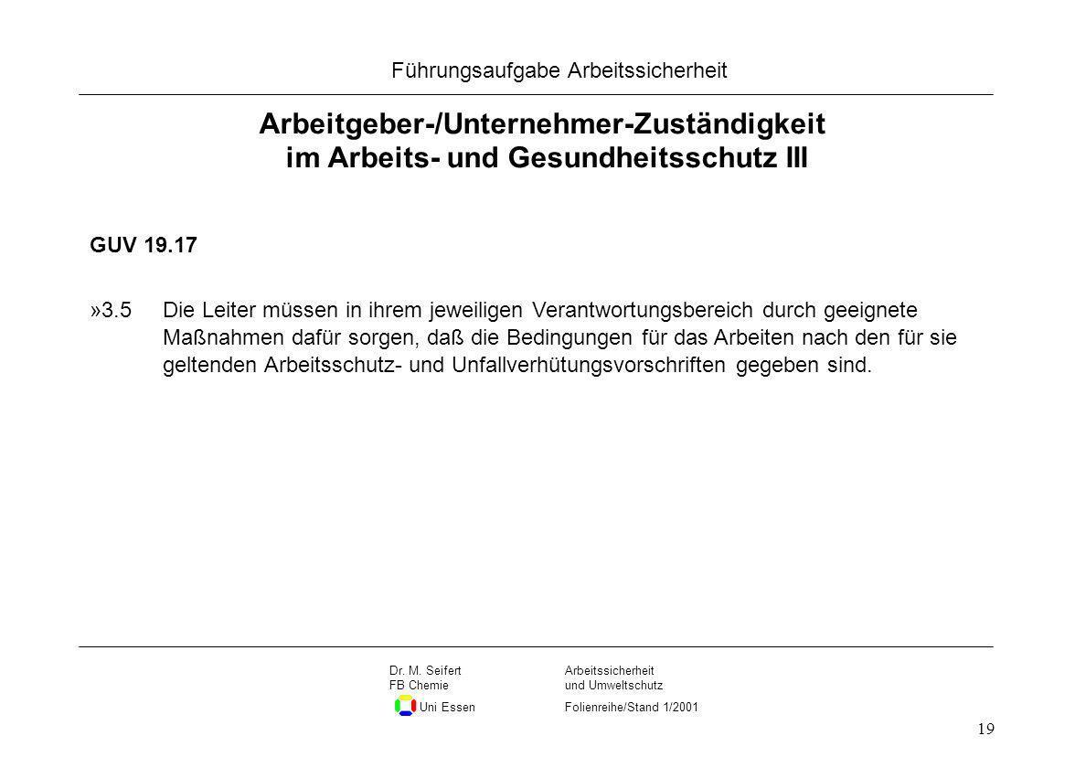 Seite 19 Führungsaufgabe Arbeitssicherheit Dateiname Arbeitssicherheit und Umweltschutz Folienreihe/Stand 1/2001 Dr. M. Seifert FB Chemie Uni Essen 19