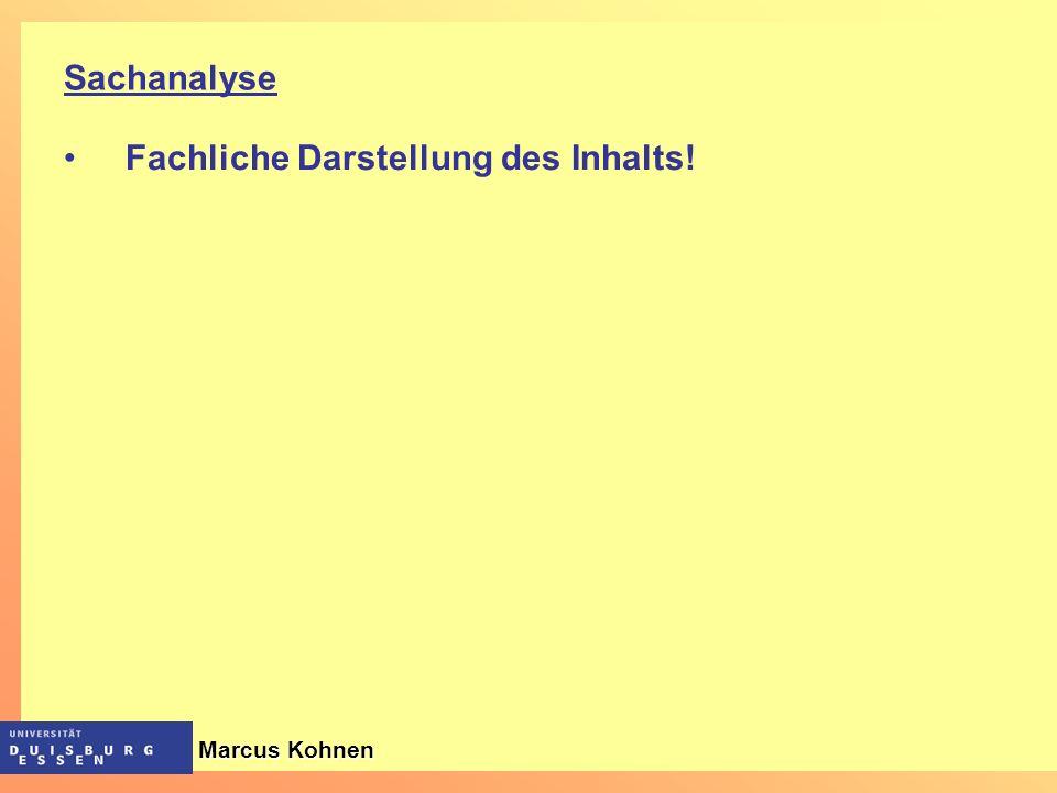 Sachanalyse Fachliche Darstellung des Inhalts! Marcus Kohnen