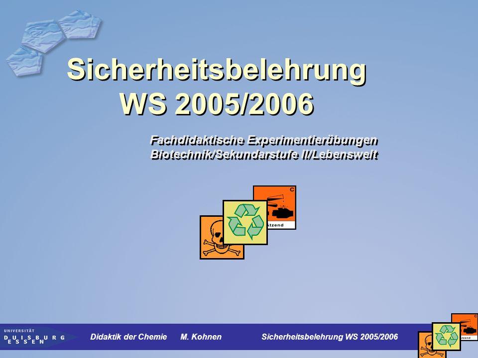 Sicherheitsbelehrung WS 2005/2006 Fachdidaktische Experimentierübungen Biotechnik/Sekundarstufe II/Lebenswelt Didaktik der Chemie M. Kohnen Sicherheit