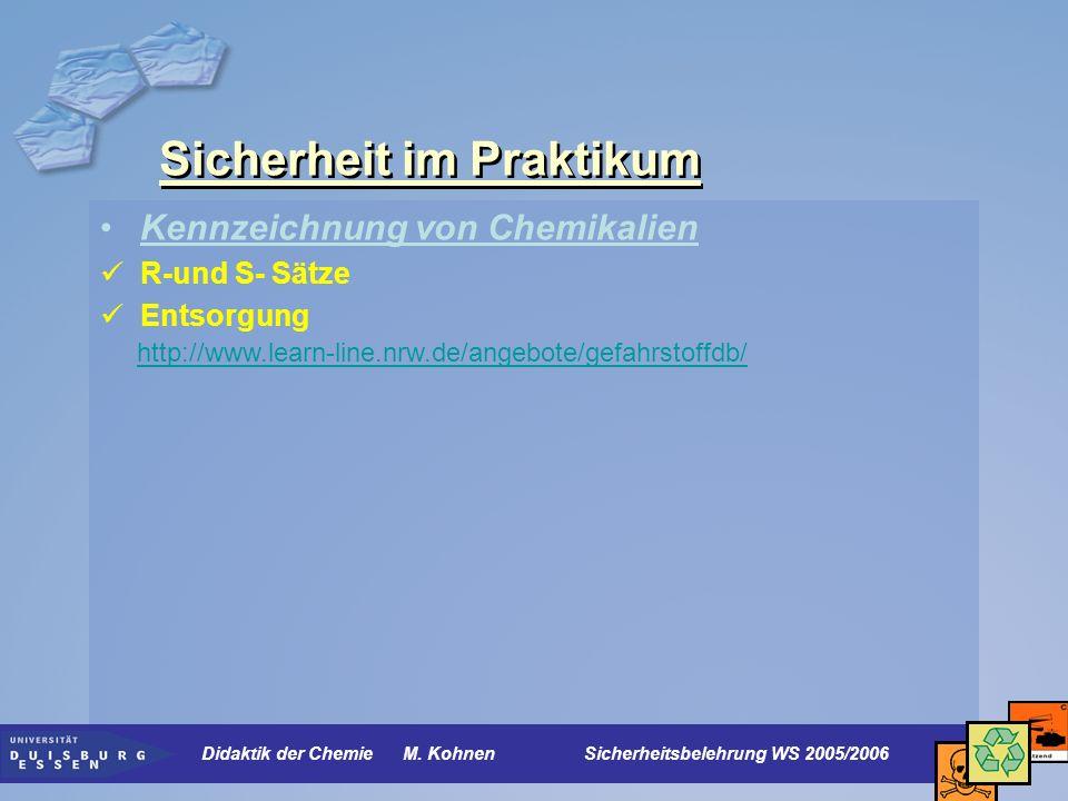 Sicherheit im Praktikum Kennzeichnung von Chemikalien R-und S- Sätze Entsorgung http://www.learn-line.nrw.de/angebote/gefahrstoffdb/ Didaktik der Chem