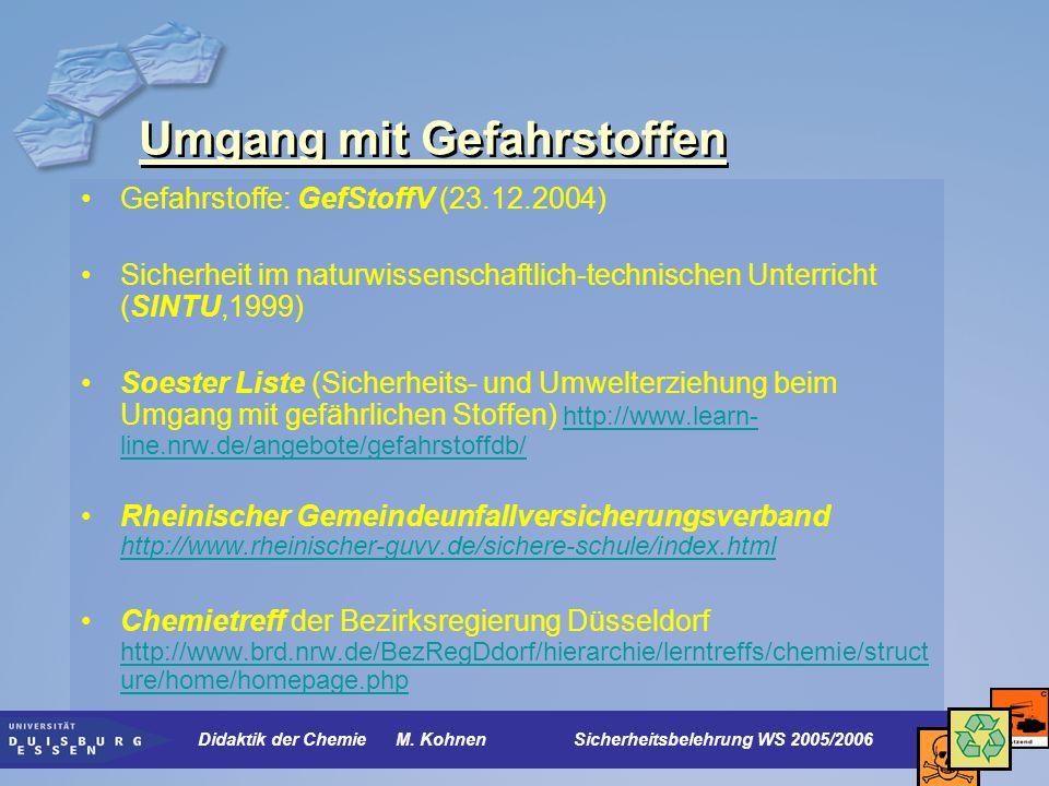 Umgang mit Gefahrstoffen Gefahrstoffe: GefStoffV (23.12.2004) Sicherheit im naturwissenschaftlich-technischen Unterricht (SINTU,1999) Soester Liste (S