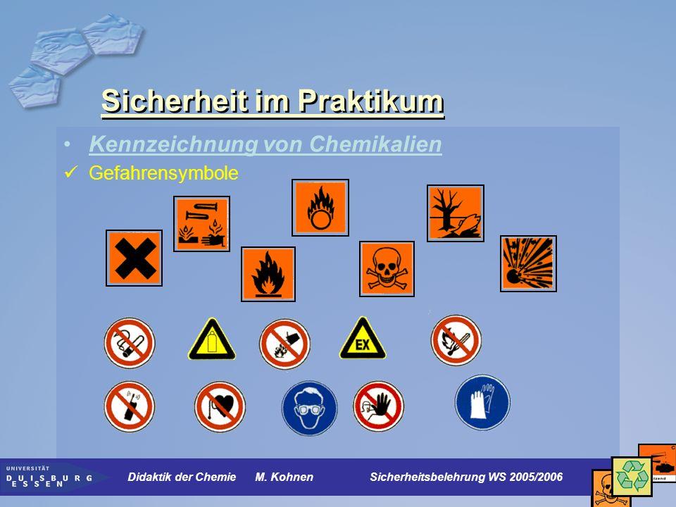 Sicherheit im Praktikum Kennzeichnung von Chemikalien Gefahrensymbole Didaktik der Chemie M. Kohnen Sicherheitsbelehrung WS 2005/2006