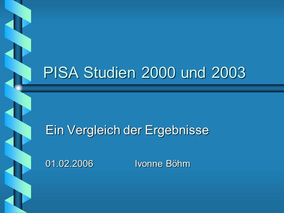 PISA Studien 2000 und 2003 Ein Vergleich der Ergebnisse 01.02.2006 Ivonne Böhm