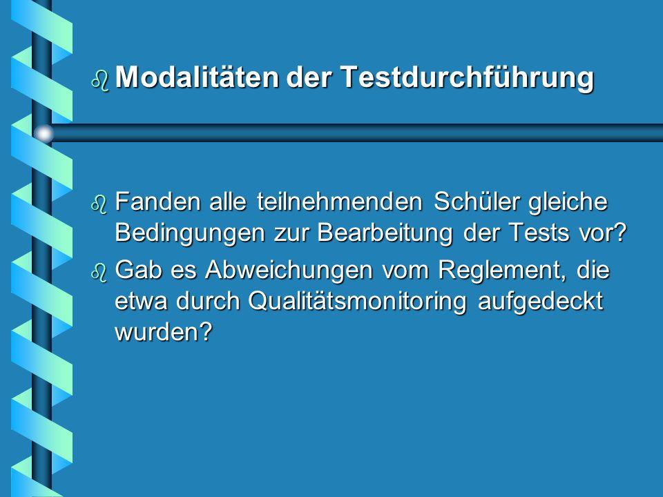 b Modalitäten der Testdurchführung b Fanden alle teilnehmenden Schüler gleiche Bedingungen zur Bearbeitung der Tests vor.