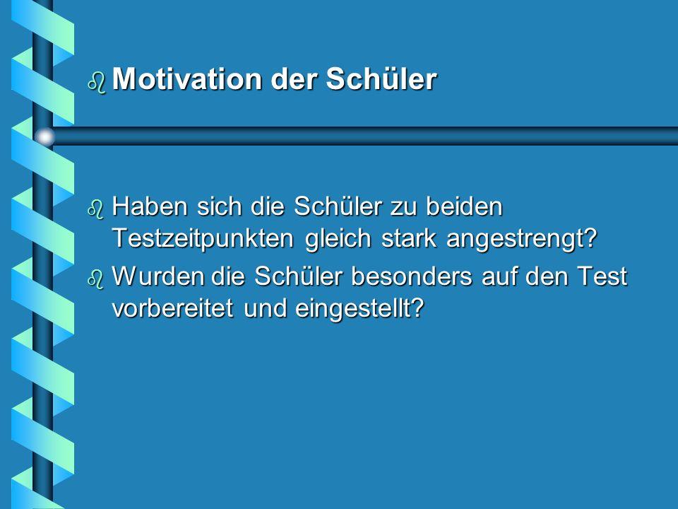 b Motivation der Schüler b Haben sich die Schüler zu beiden Testzeitpunkten gleich stark angestrengt.