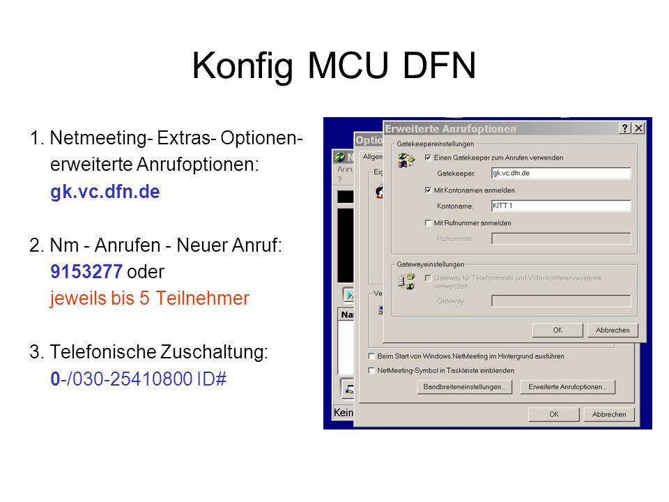 Konfig MCU DFN 1. Netmeeting- Extras- Optionen- erweiterte Anrufoptionen: gk.vc.dfn.de 2.