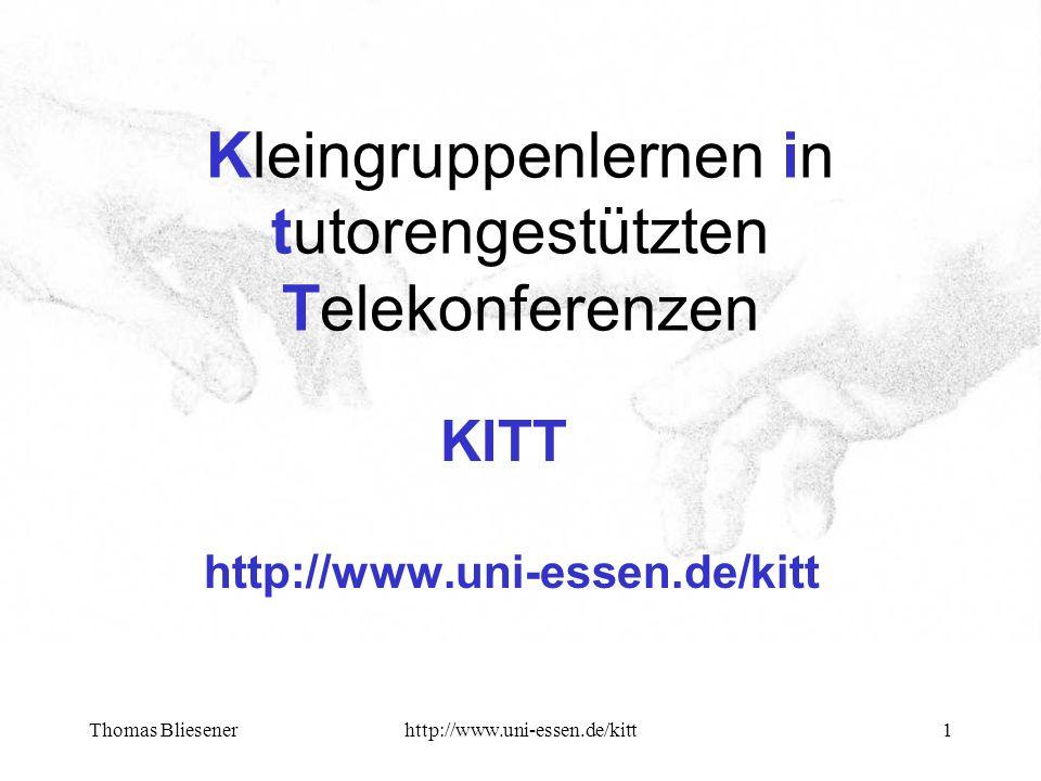 Thomas Bliesenerhttp://www.uni-essen.de/kitt1 Kleingruppenlernen in tutorengestützten Telekonferenzen KITT http://www.uni-essen.de/kitt