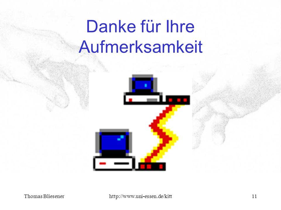 Thomas Bliesenerhttp://www.uni-essen.de/kitt11 Danke für Ihre Aufmerksamkeit